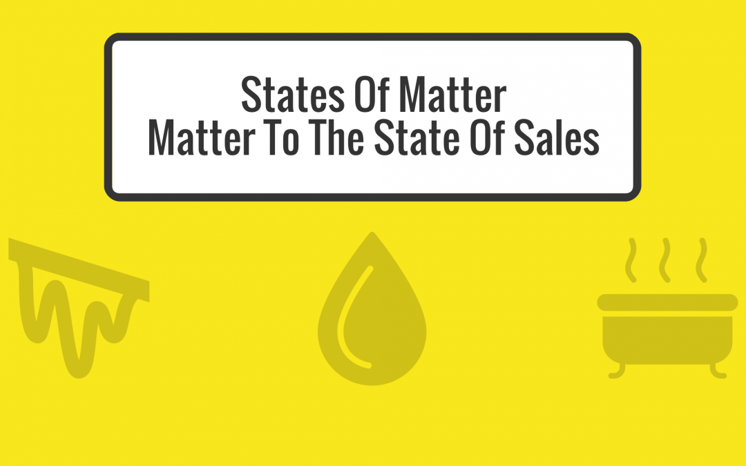 States of Matter…Matter to the State of Sales