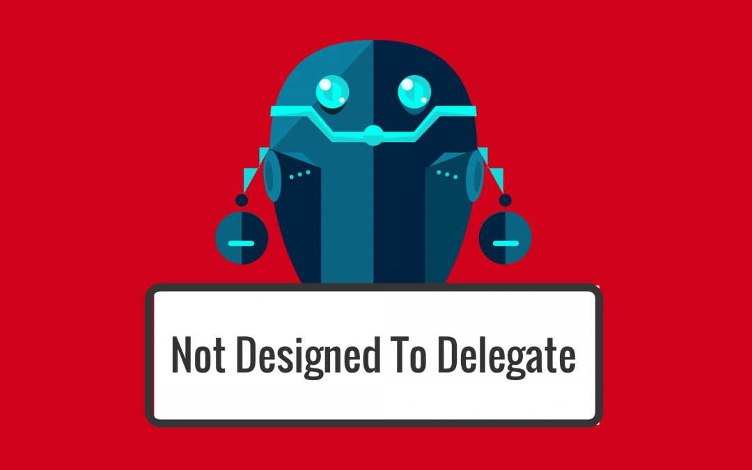 Not Designed To Delegate